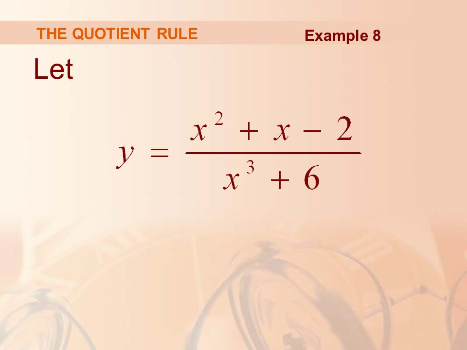 THE QUOTIENT RULE Example 8 Let