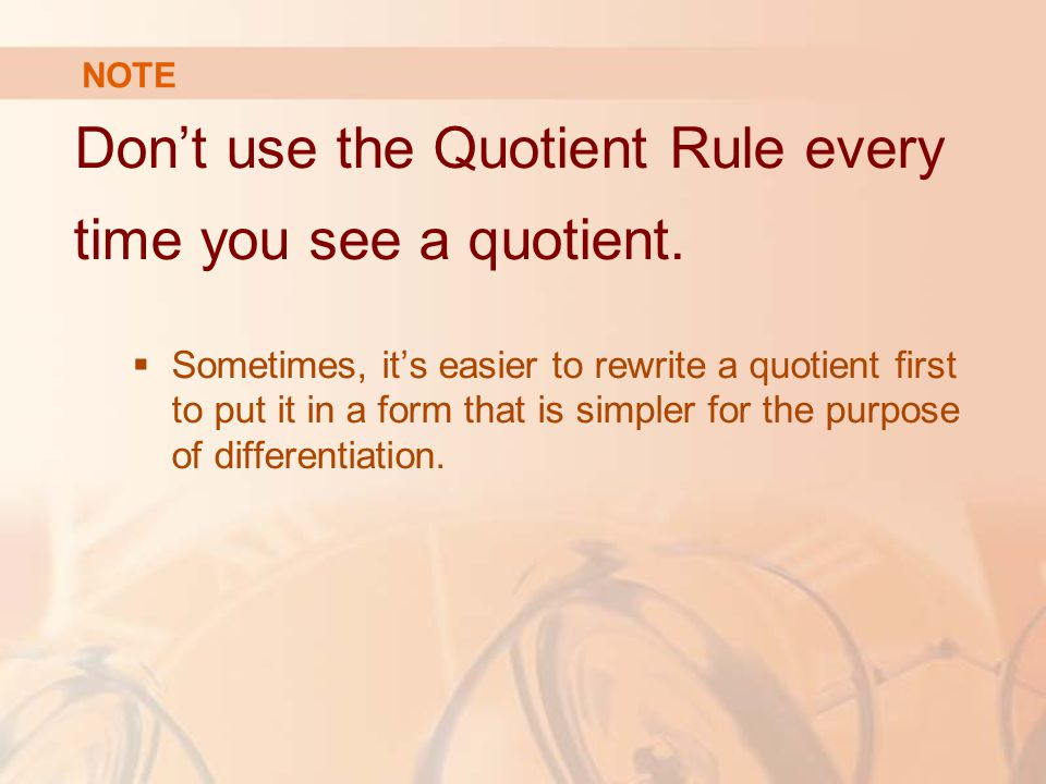 Don't use the Quotient Rule every time you see a quotient.