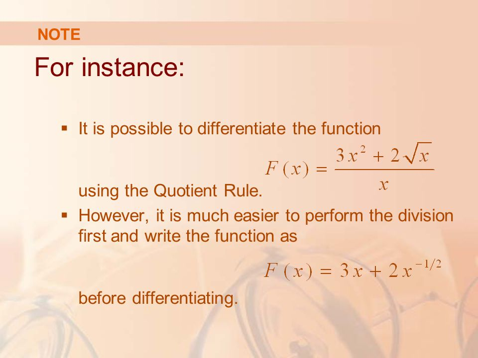 NOTE For instance: It is possible to differentiate the function using the Quotient Rule.