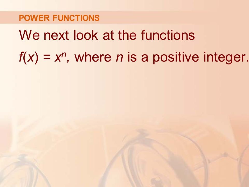 POWER FUNCTIONS We next look at the functions f(x) = xn, where n is a positive integer.