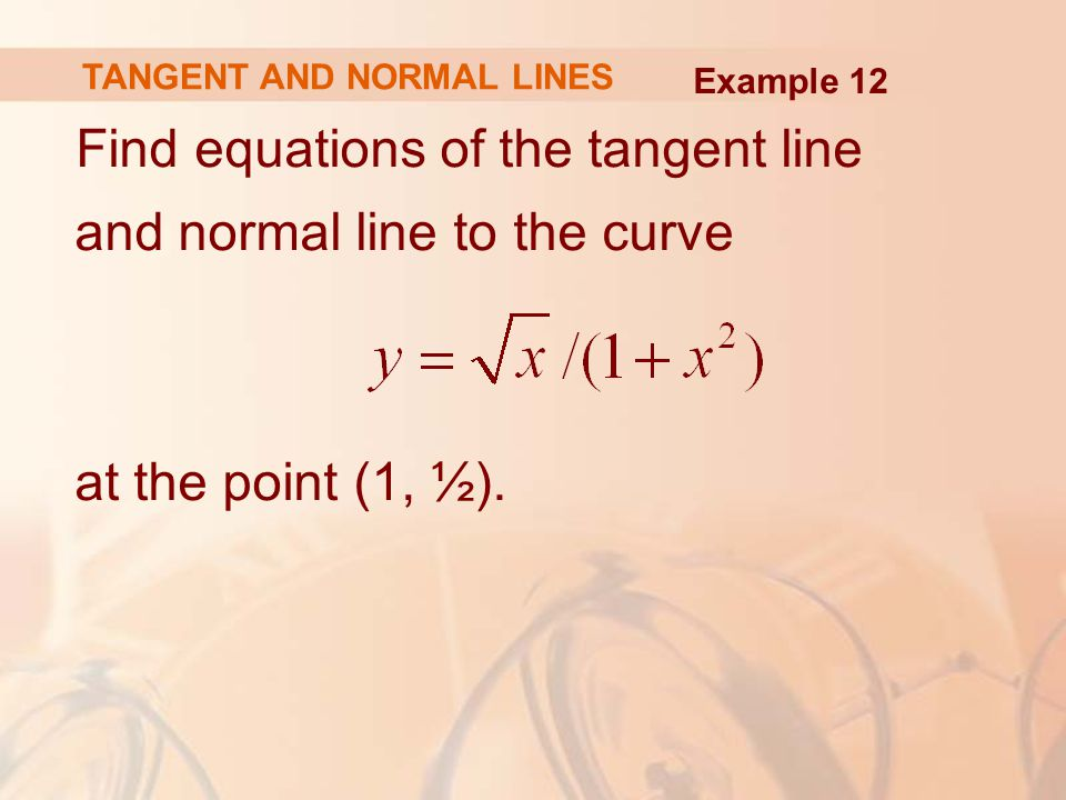 TANGENT AND NORMAL LINES