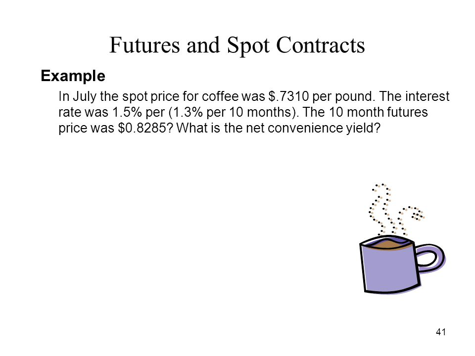futures contract and spot rate Hedging foreign exchange risk with forwards, futures, options and the gold dinar: a comparison note  rm010 per rupee in the future irrespective of what happens to the spot rupee exchange rate if rupee were to actually depreciate, bumiways would be protected  futures contract is similar to the forward contract but is much more liquid.