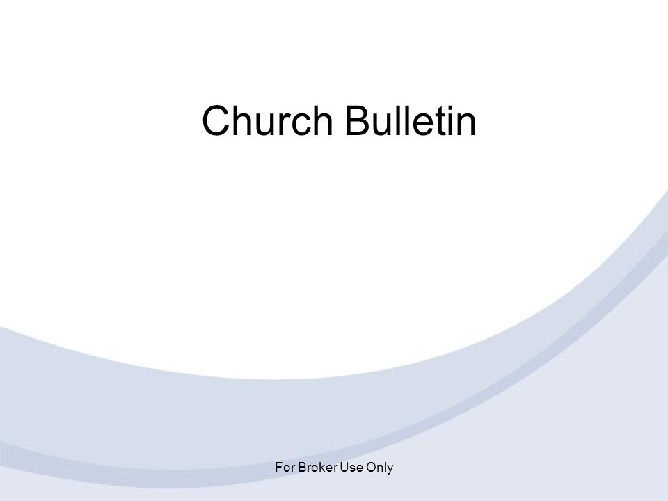 Church Bulletin For Broker Use Only