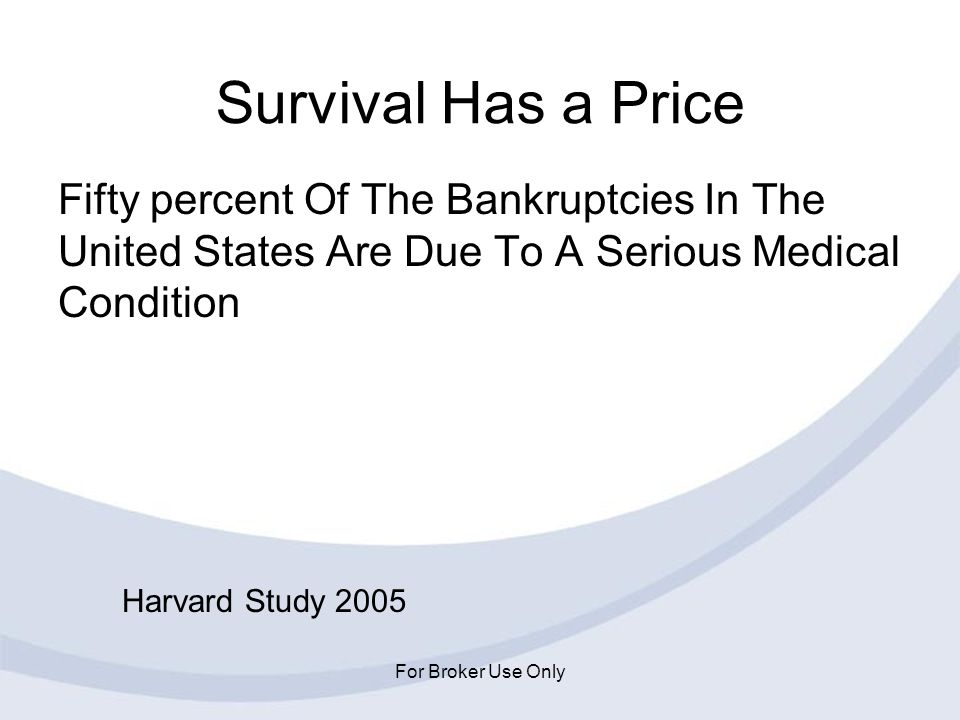 Survival Has a Price Fifty percent Of The Bankruptcies In The United States Are Due To A Serious Medical Condition.