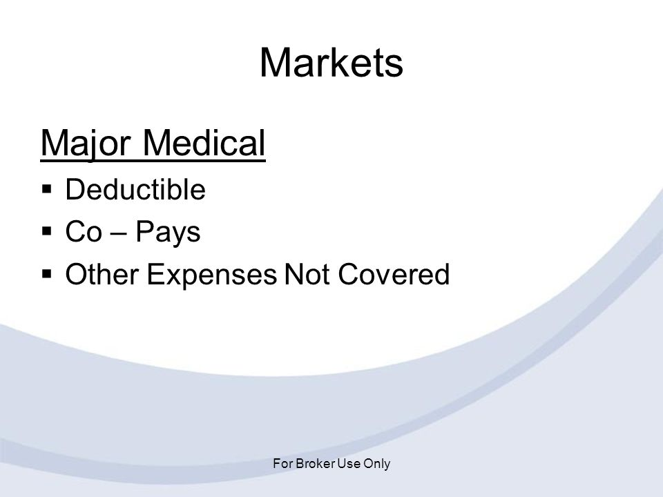 Markets Major Medical Deductible Co – Pays Other Expenses Not Covered