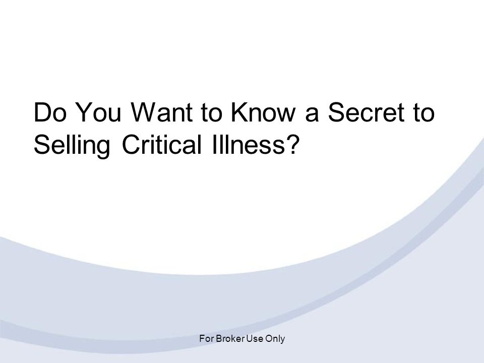 Do You Want to Know a Secret to Selling Critical Illness