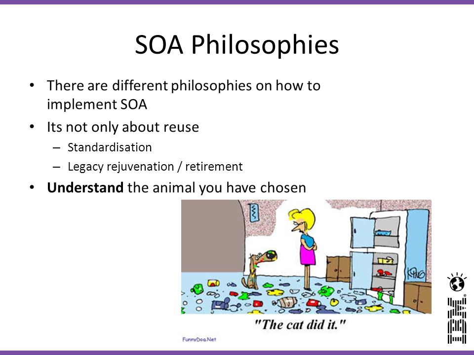 SOA Philosophies There are different philosophies on how to implement SOA. Its not only about reuse.