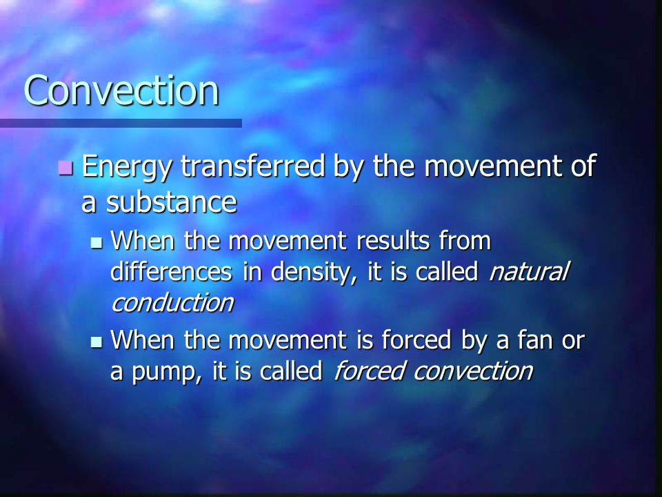 Convection Energy transferred by the movement of a substance