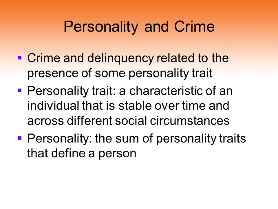 Personality and Crime Crime and delinquency related to the presence of some personality trait.