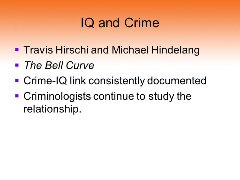 IQ and Crime Travis Hirschi and Michael Hindelang The Bell Curve