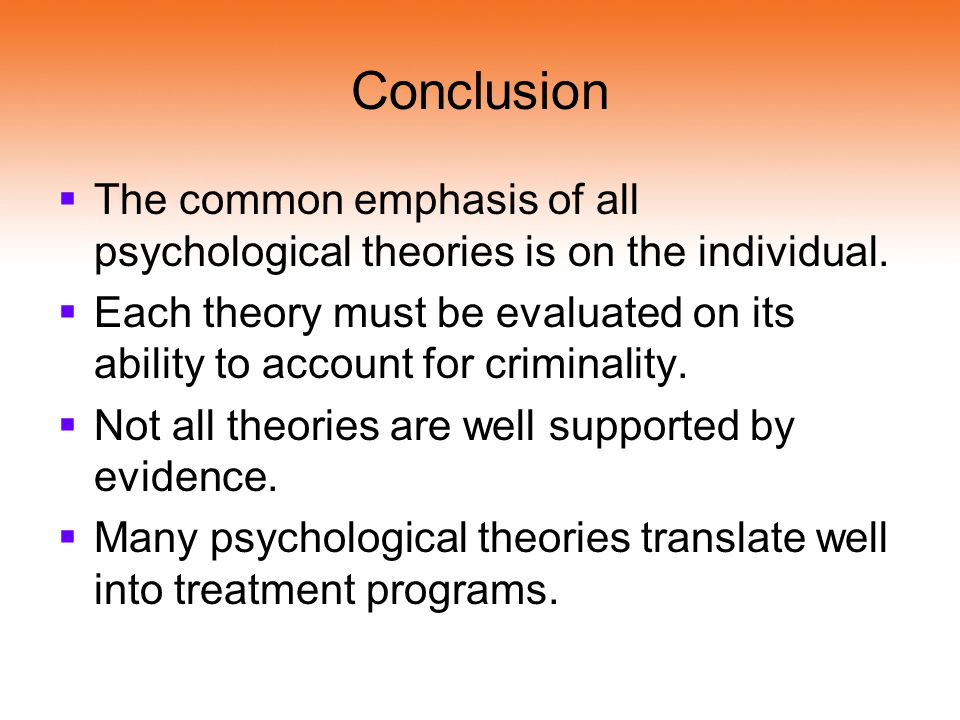 Conclusion The common emphasis of all psychological theories is on the individual.