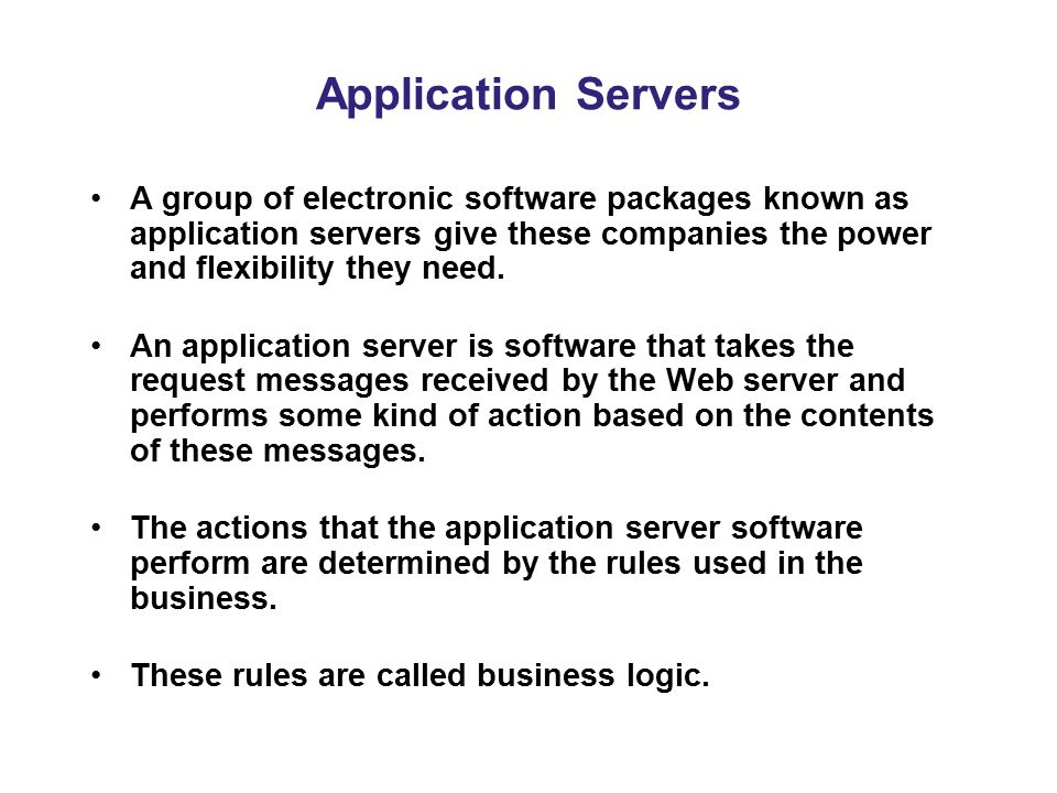 Application Servers A group of electronic software packages known as application servers give these companies the power and flexibility they need.