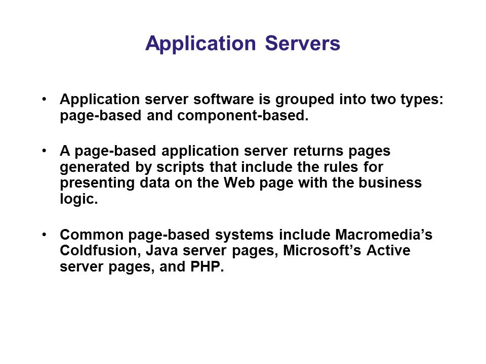 Application Servers Application server software is grouped into two types: page-based and component-based.