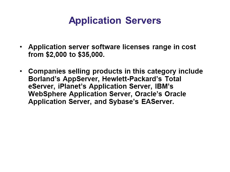 Application Servers Application server software licenses range in cost from $2,000 to $35,000.