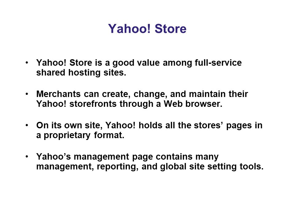Yahoo! Store Yahoo! Store is a good value among full-service shared hosting sites.
