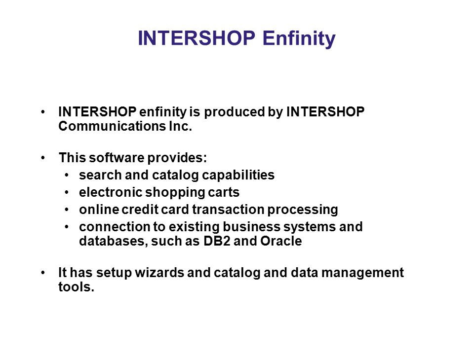 INTERSHOP Enfinity INTERSHOP enfinity is produced by INTERSHOP Communications Inc. This software provides: