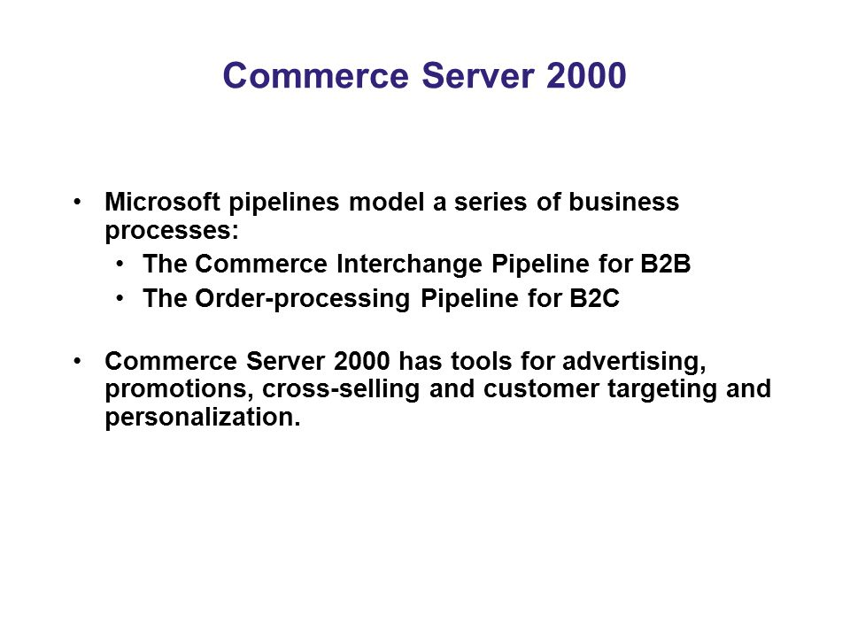 Commerce Server 2000 Microsoft pipelines model a series of business processes: The Commerce Interchange Pipeline for B2B.