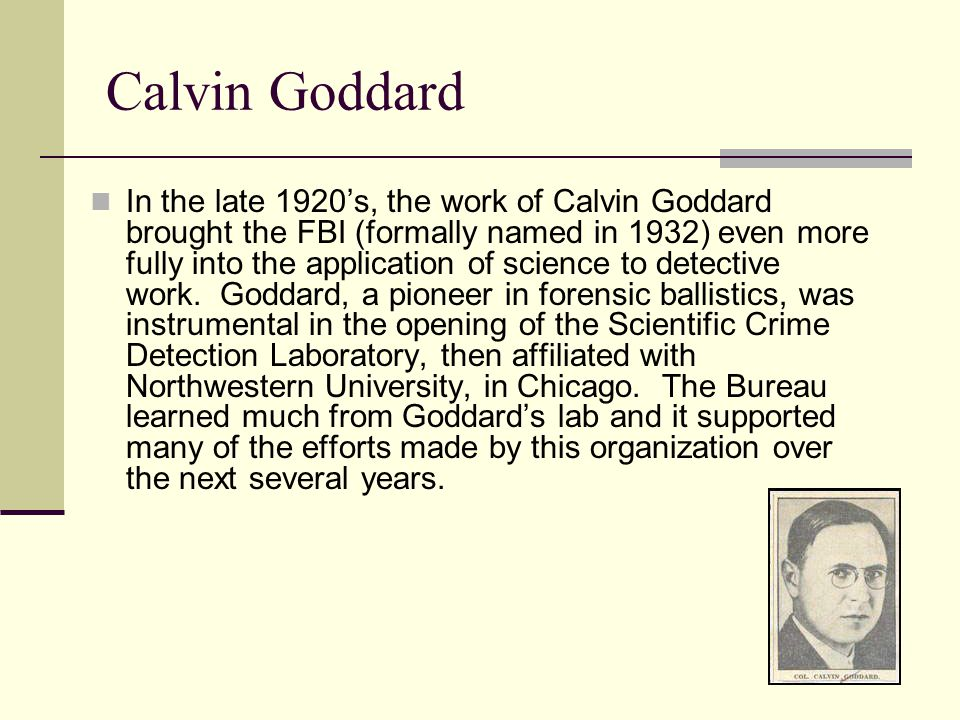 calvin goddard In 1925, dr calvin goddard co-established the first significant institution devoted  to firearms examination: the bureau of forensic ballistics in new york this is.