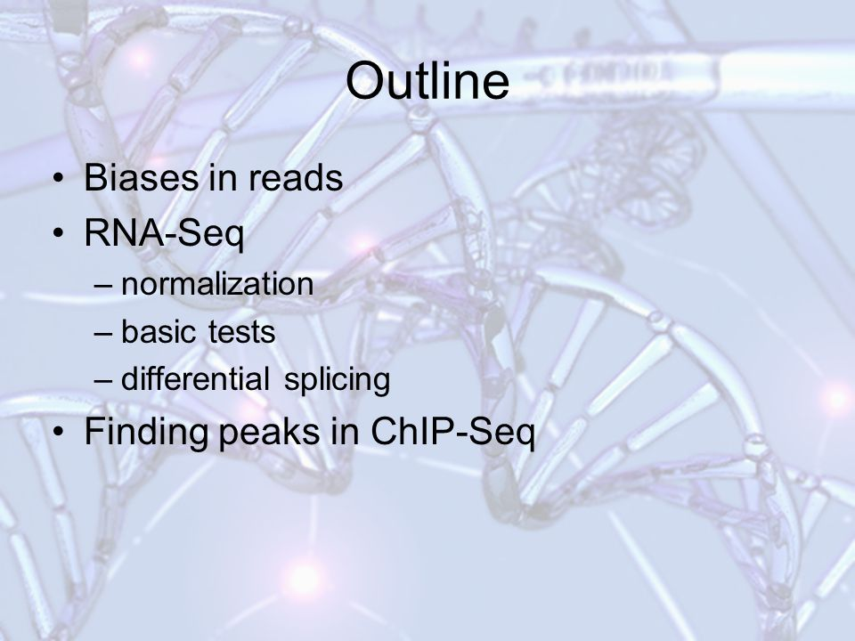 Outline Biases in reads RNA-Seq Finding peaks in ChIP-Seq