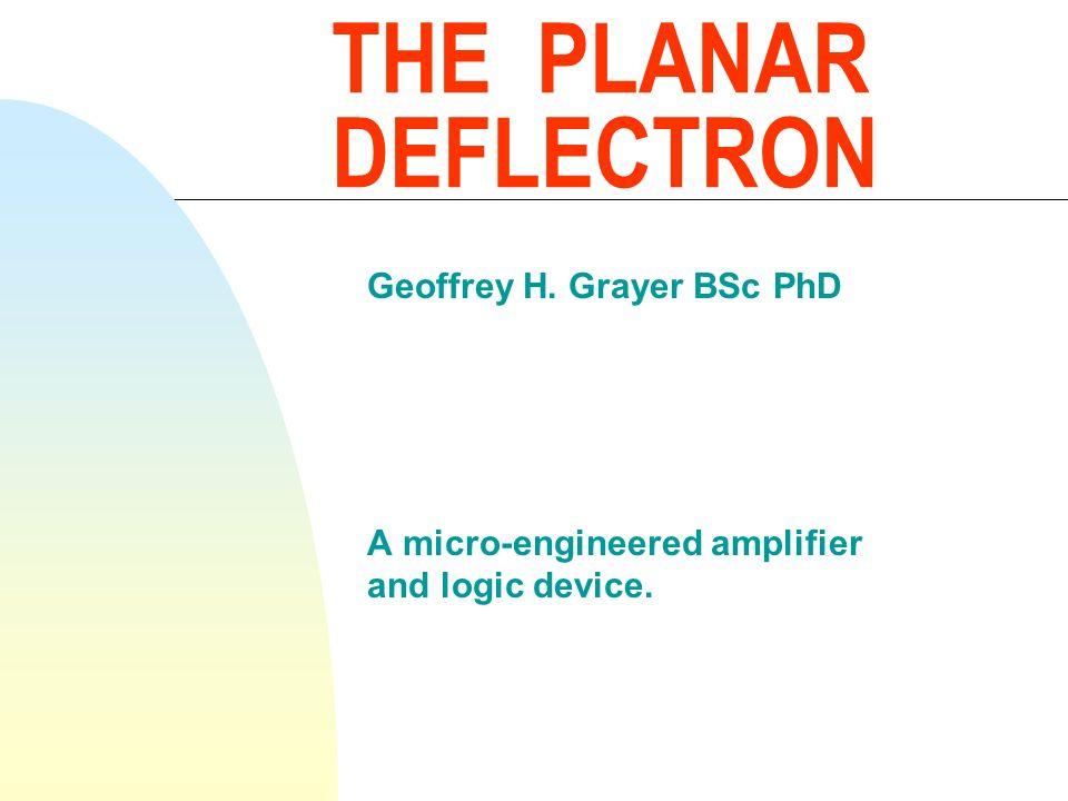 THE PLANAR DEFLECTRON Geoffrey H. Grayer BSc PhD