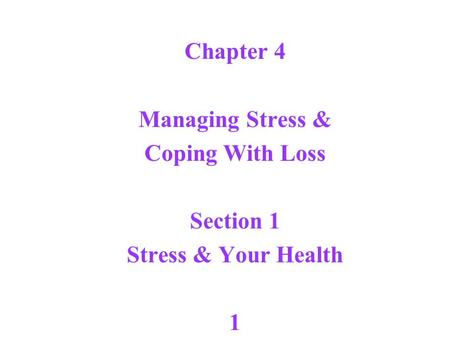 Chapter 4 Managing Stress & Coping With Loss Section 1 Stress & Your Health 1