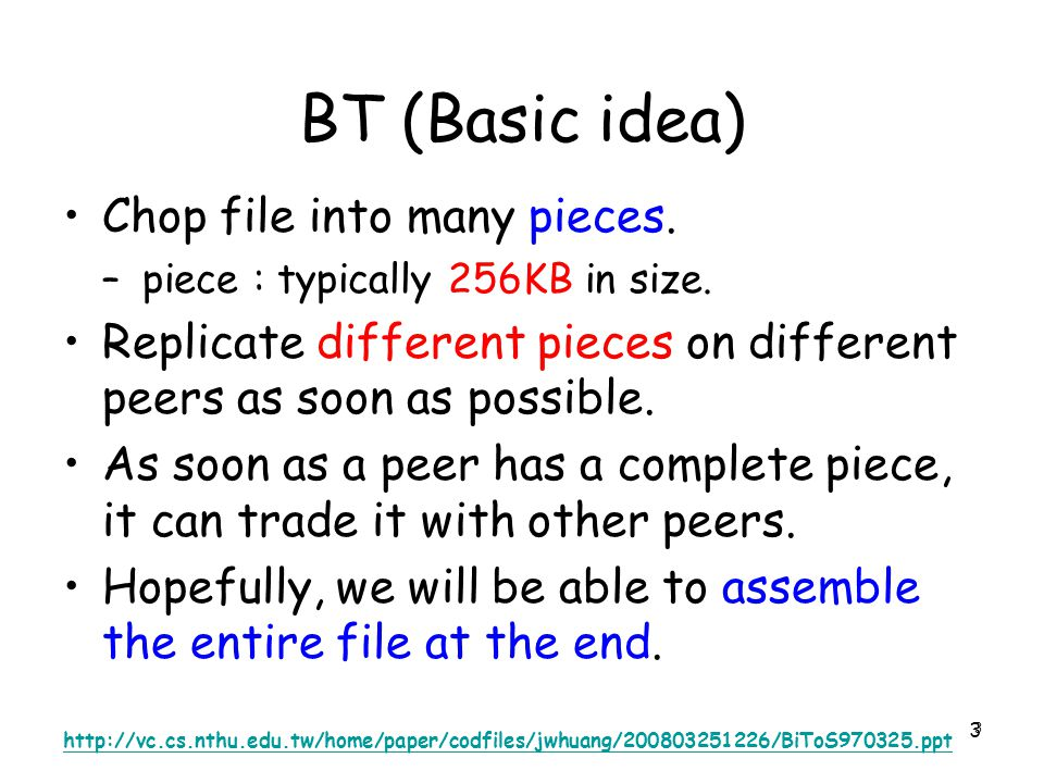 BT (Basic idea) Chop file into many pieces.