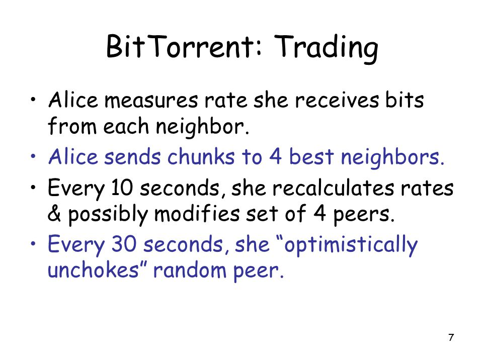 BitTorrent: Trading Alice measures rate she receives bits from each neighbor. Alice sends chunks to 4 best neighbors.