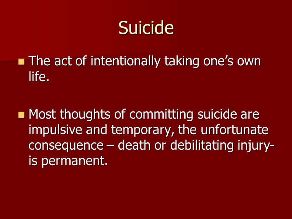 Suicide The act of intentionally taking one's own life.