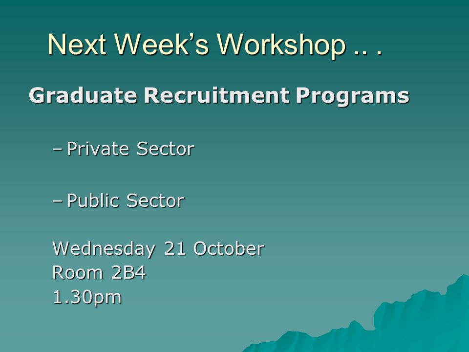 Next Week's Workshop .. . Graduate Recruitment Programs Private Sector