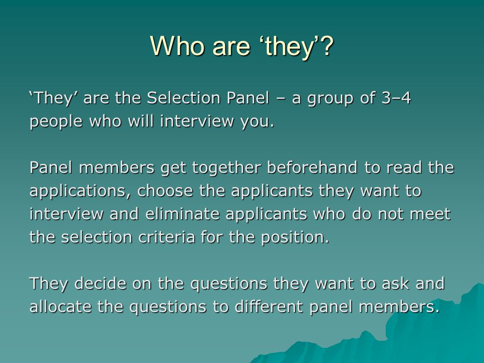 Who are 'they' 'They' are the Selection Panel – a group of 3–4