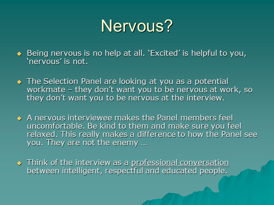 Nervous Being nervous is no help at all. 'Excited' is helpful to you, 'nervous' is not.