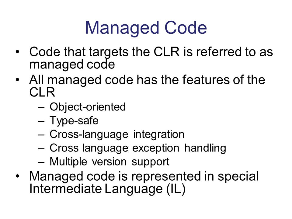 Managed Code Code that targets the CLR is referred to as managed code