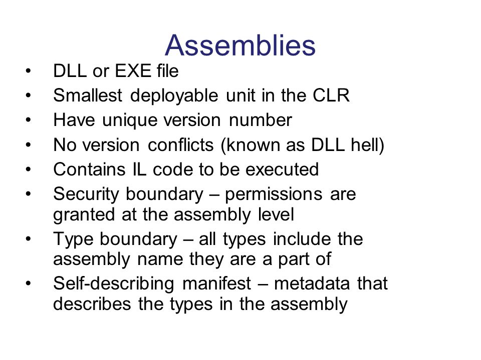 Assemblies DLL or EXE file Smallest deployable unit in the CLR