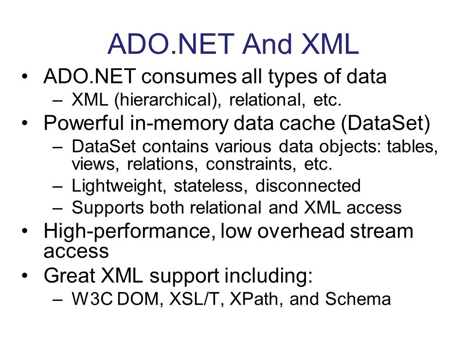 ADO.NET And XML ADO.NET consumes all types of data