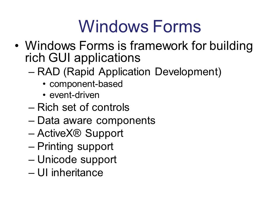 Windows Forms Windows Forms is framework for building rich GUI applications. RAD (Rapid Application Development)