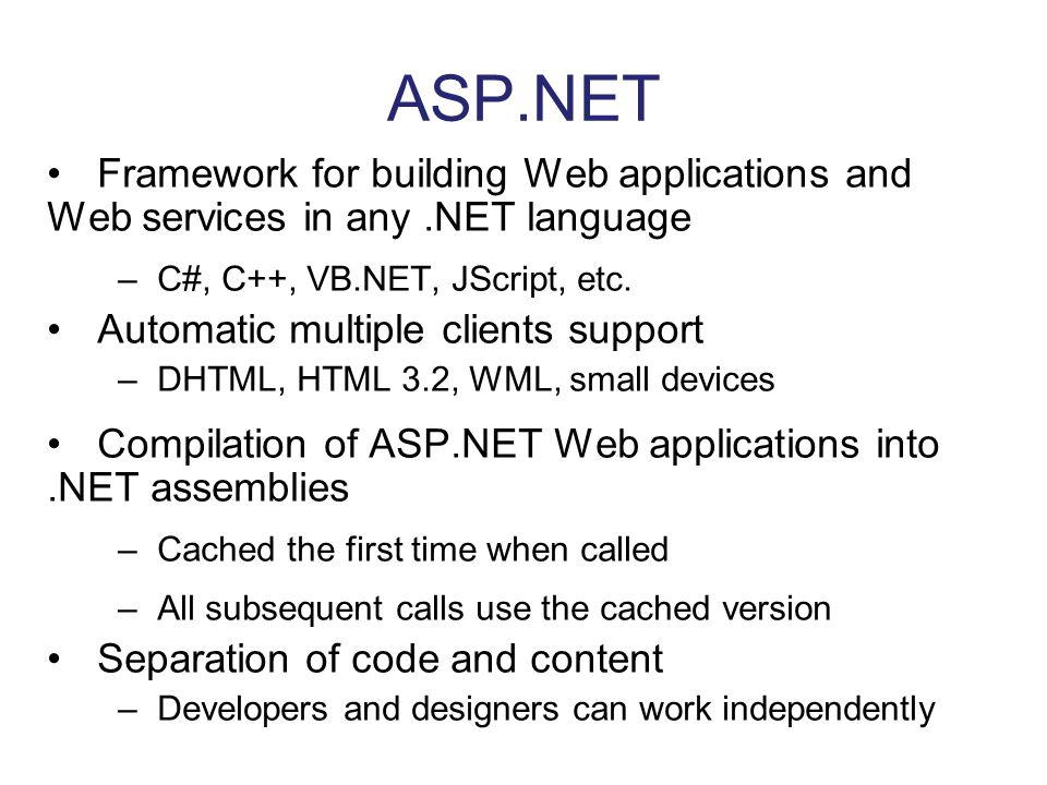 ASP.NET Framework for building Web applications and Web services in any .NET language. C#, C++, VB.NET, JScript, etc.