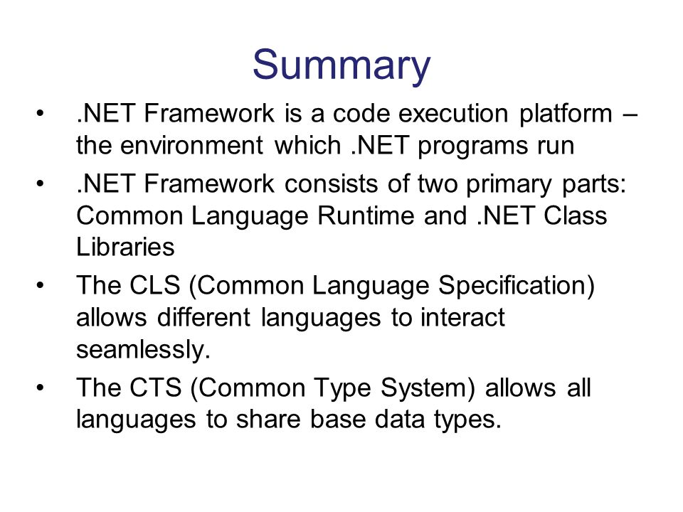 Summary .NET Framework is a code execution platform – the environment which .NET programs run.