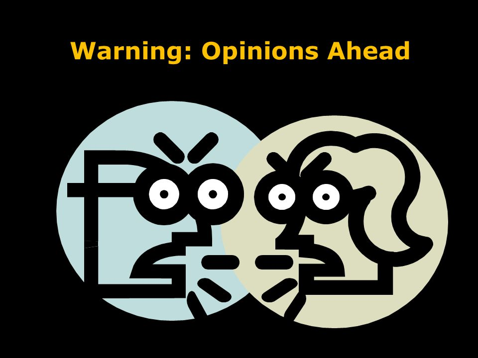 Warning: Opinions Ahead