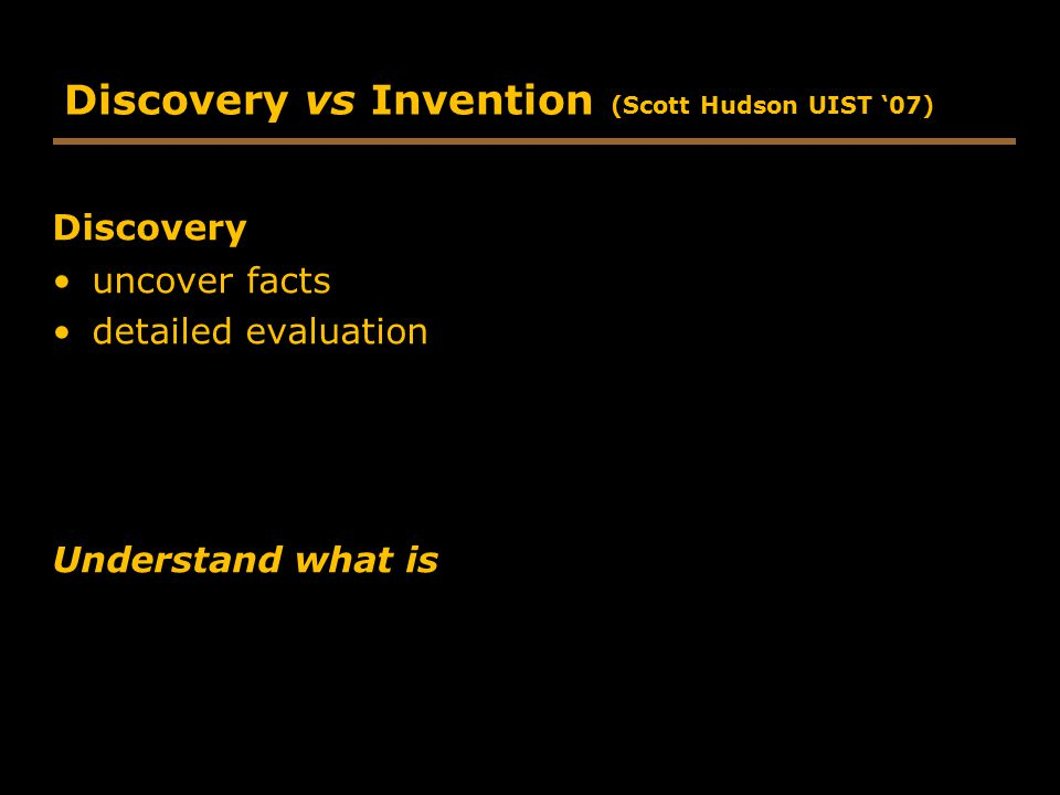Discovery vs Invention (Scott Hudson UIST '07)