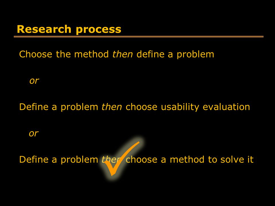  Research process Choose the method then define a problem or