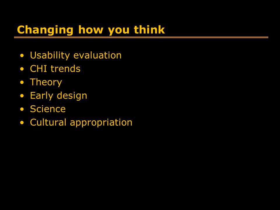 Changing how you think Usability evaluation CHI trends Theory