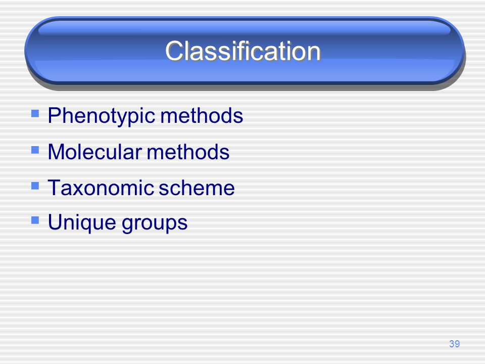 Classification Phenotypic methods Molecular methods Taxonomic scheme