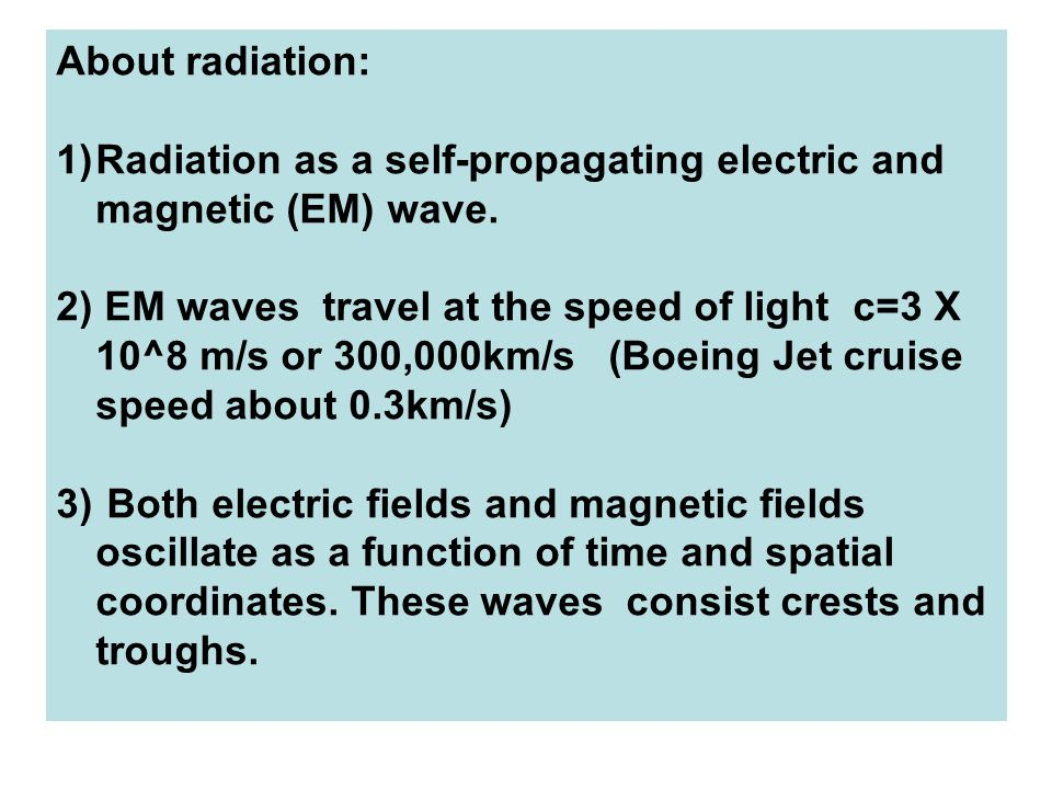About radiation: Radiation as a self-propagating electric and magnetic (EM) wave.