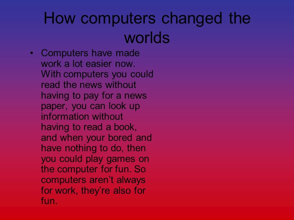 computers changed world essays Six free the act writing test sample essays that you can use to familiarize   this efficiency leads to a more prosperous and progressive world for everyone.