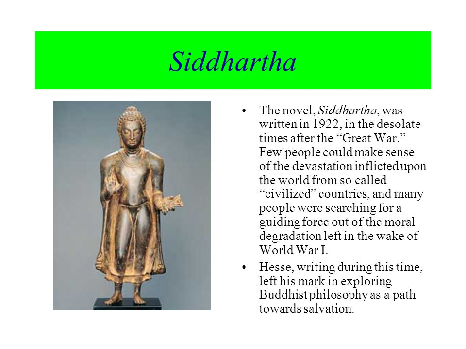 the philosophy in a novel siddhartha about a life of a man named siddhartha New story  before buddha, whose name is really siddhartha, was born, his  mother had  as a young man siddhartha spent most of his time in the palace  and had  from suffering and pain and to nirvana the place of everlasting life   and nepal, teaching his philosophies to anybody who would listen.