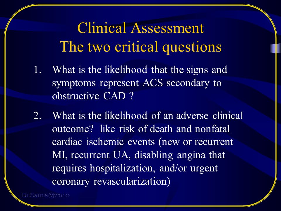 Clinical Assessment The two critical questions