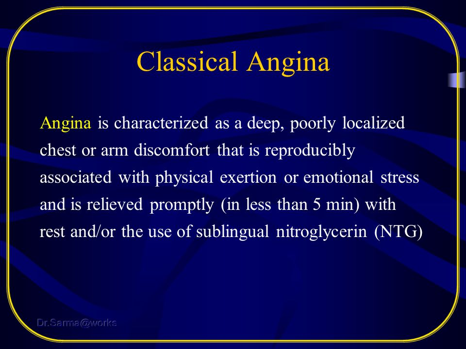 Classical Angina Angina is characterized as a deep, poorly localized