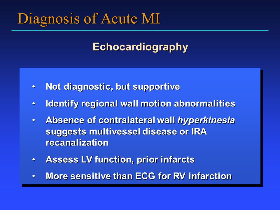 Diagnosis of Acute MI Echocardiography Not diagnostic, but supportive