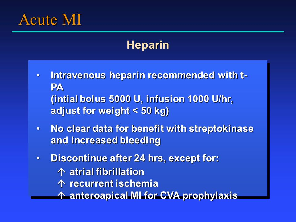 Acute MI Heparin Intravenous heparin recommended with t-PA