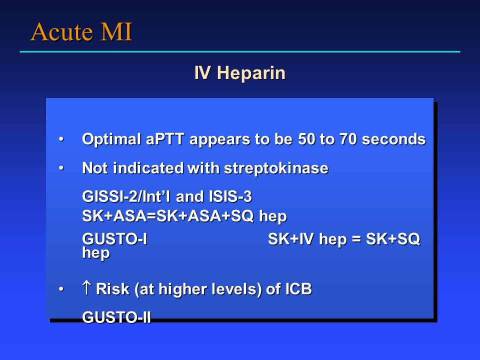 Acute MI IV Heparin Optimal aPTT appears to be 50 to 70 seconds